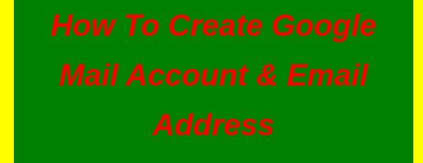 How to create Google Mail account