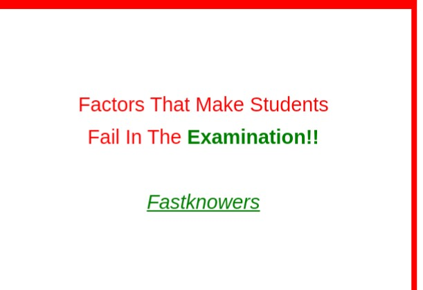 Top 9 factors that make students fail in the examination.