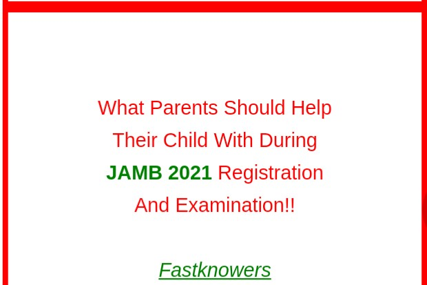 Responsibility Of Parents For Their Child In JAMB 2021 registration and examination (what parents should do and the one they shouldn't).