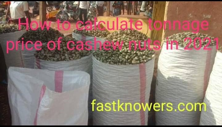 How to calculate tonnage price of cashew nuts in 2021