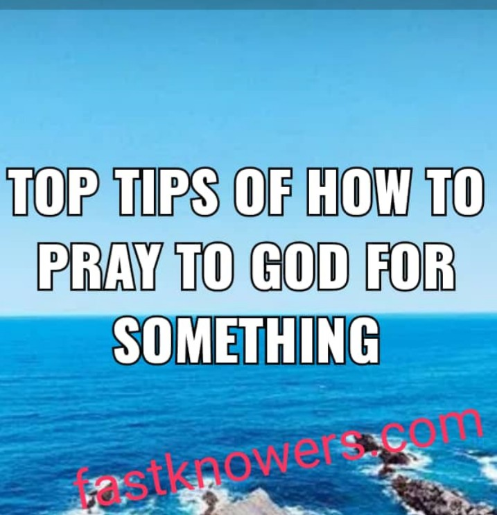 Top tips of how to pray to God for something and or His blessings