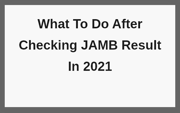 What to do next after JAMB result has been checked