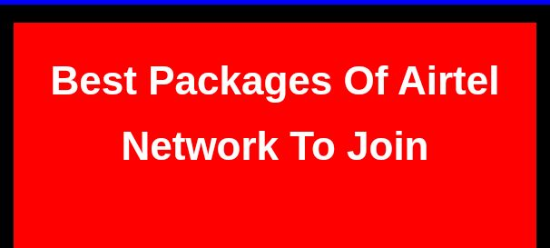 Best packages of Airtel network and how to join
